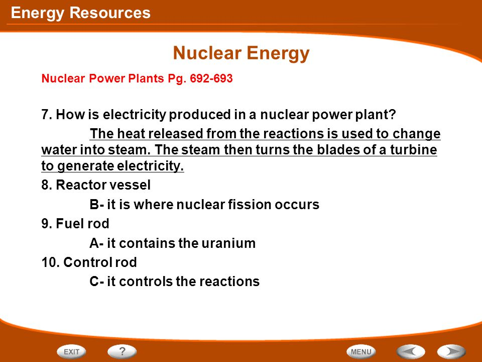 Nuclear Energy Nuclear Power Plants Pg. 692-693. 7. How is electricity produced in a nuclear power plant