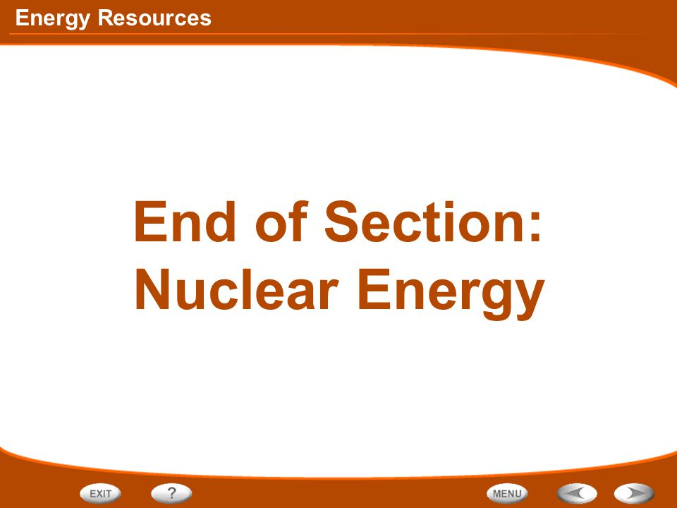 End of Section: Nuclear Energy