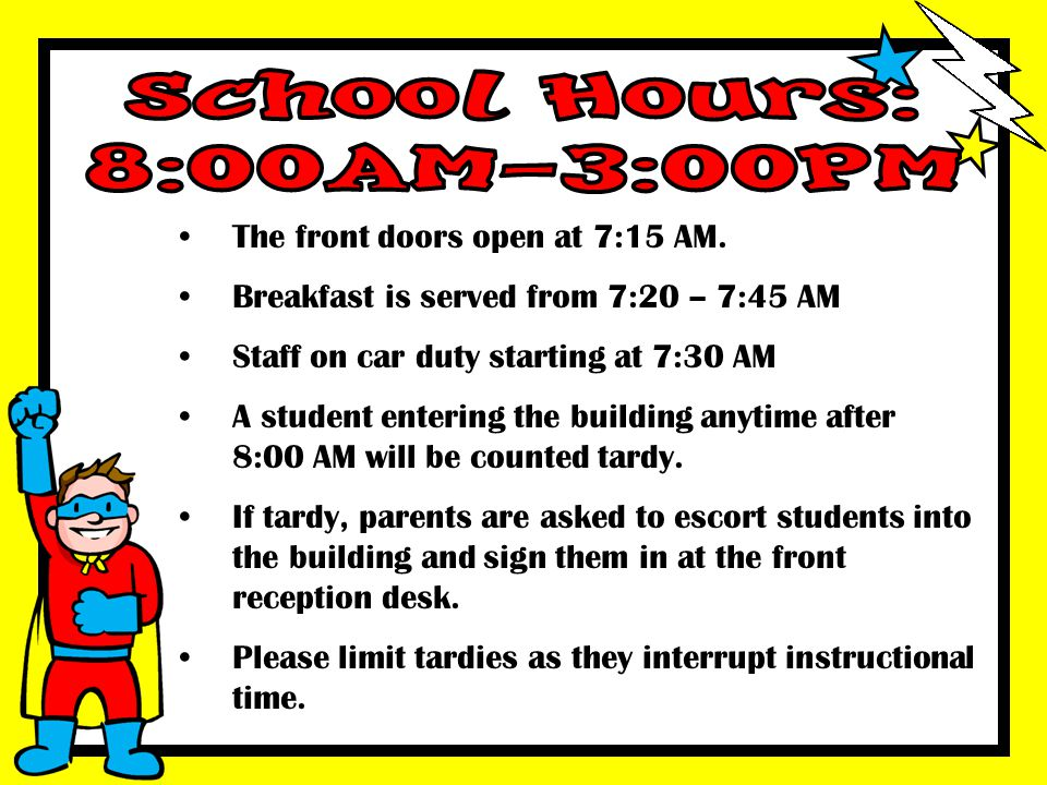 School Hours: 8:00AM-3:00PM The front doors open at 7:15 AM.