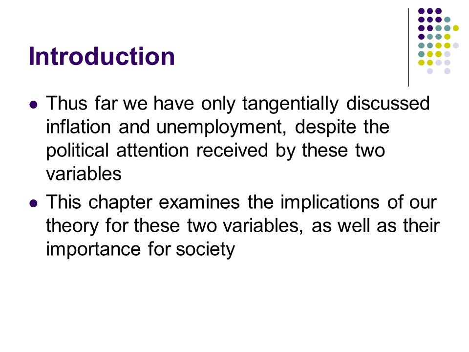 Introduction Thus far we have only tangentially discussed inflation and unemployment, despite the political attention received by these two variables.
