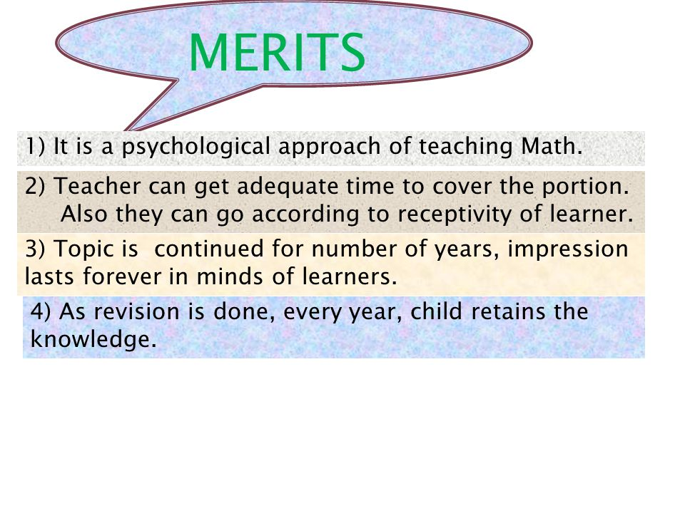MERITS 1) It is a psychological approach of teaching Math.
