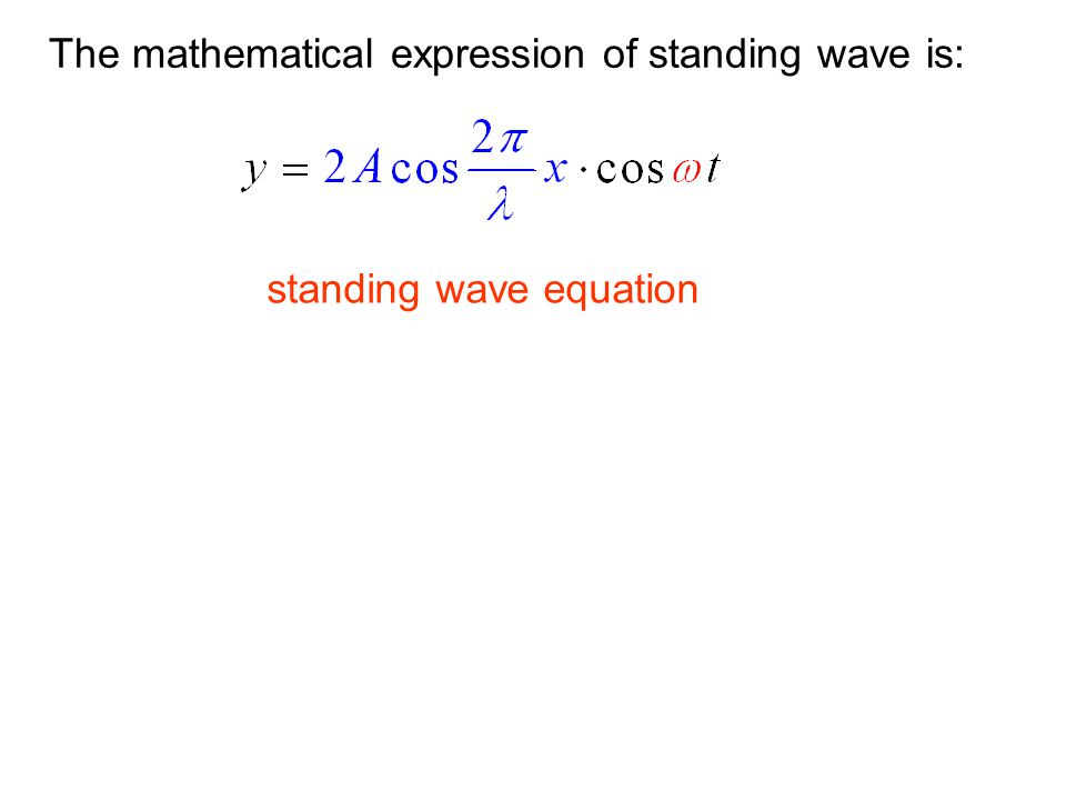 The mathematical expression of standing wave is: