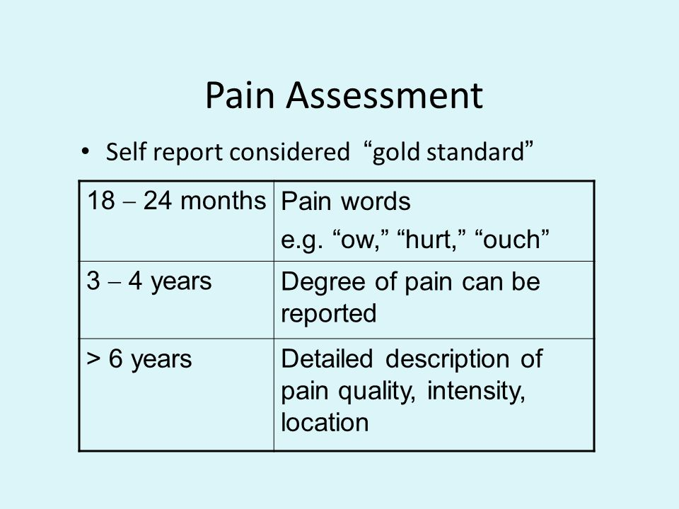 Pain Assessment Self report considered gold standard 18 – 24 months
