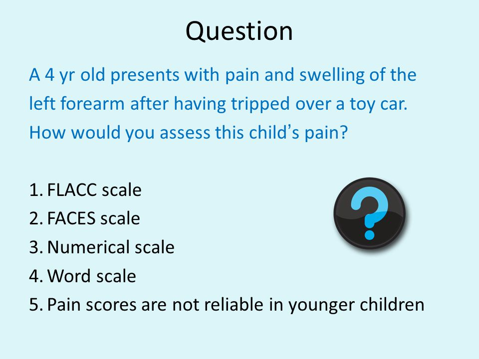 Question A 4 yr old presents with pain and swelling of the
