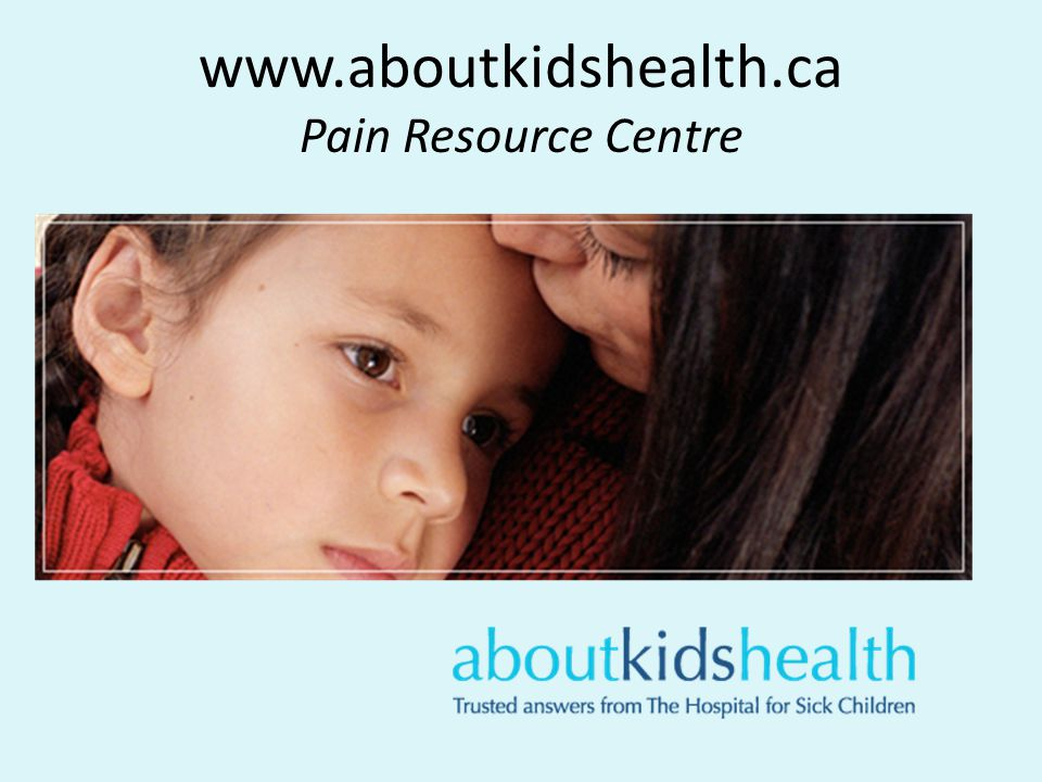 www.aboutkidshealth.ca Pain Resource Centre