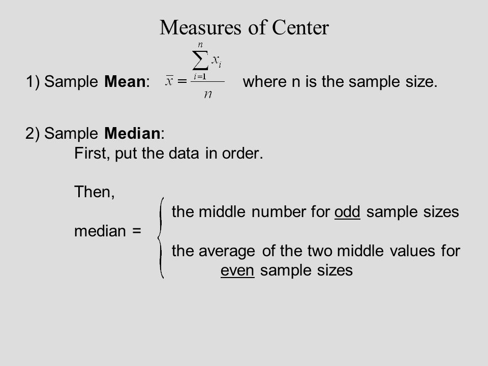 Measures of Center 1) Sample Mean: where n is the sample size.