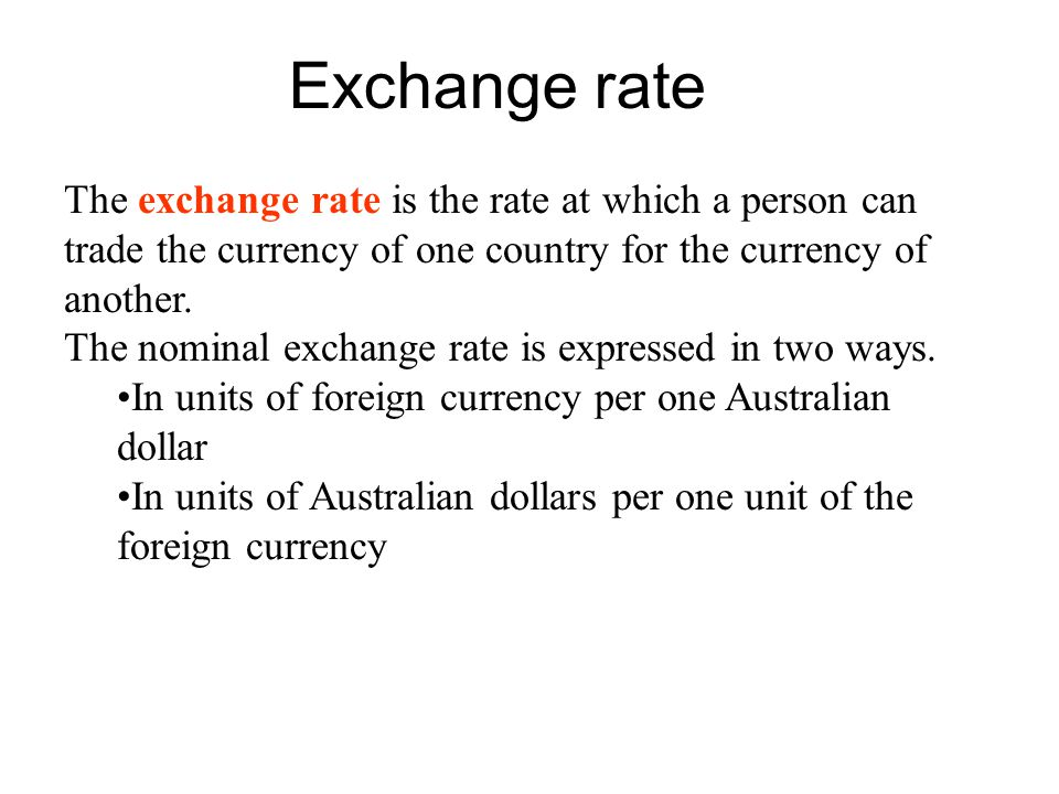 Exchange rate The exchange rate is the rate at which a person can trade the currency of one country for the currency of another.