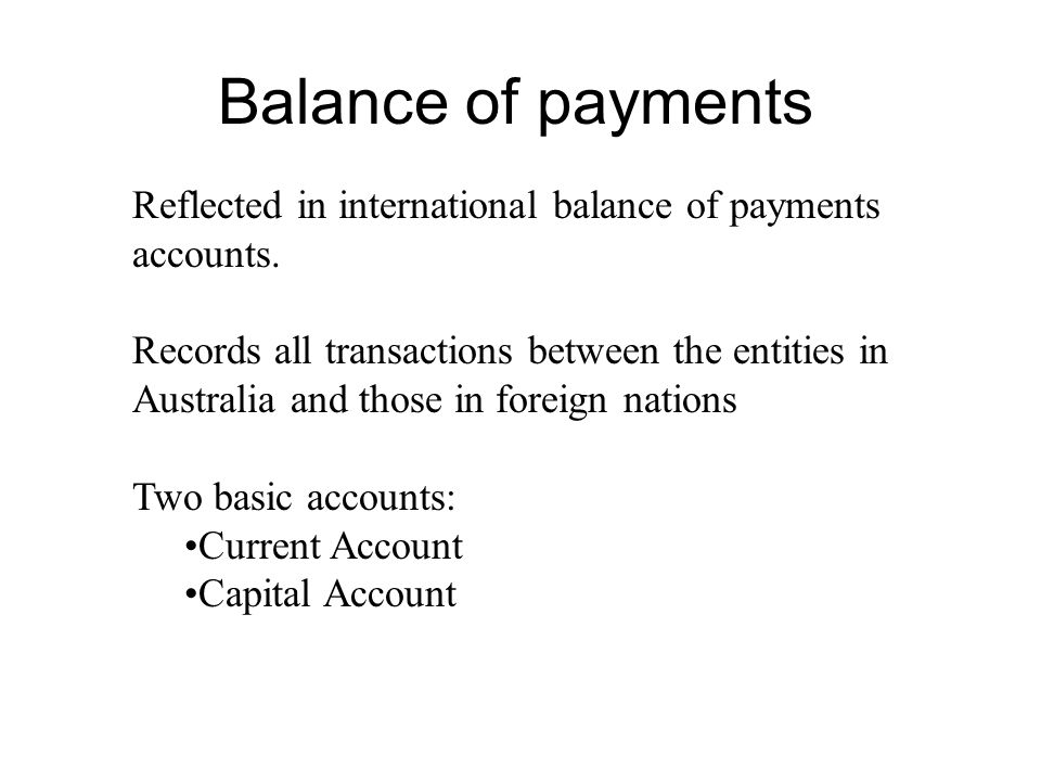 Balance of payments Reflected in international balance of payments accounts.