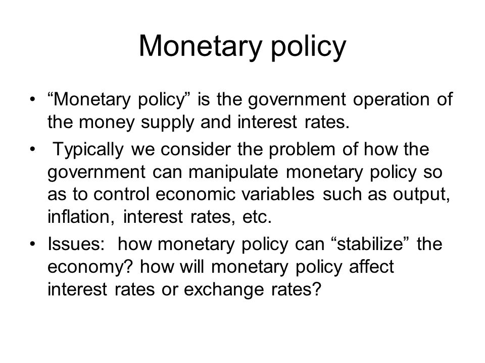 Monetary policy Monetary policy is the government operation of the money supply and interest rates.