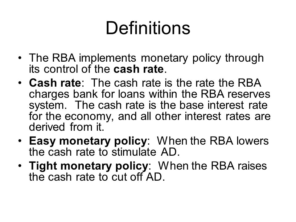 Definitions The RBA implements monetary policy through its control of the cash rate.