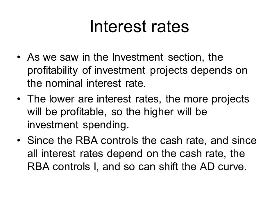 Interest rates As we saw in the Investment section, the profitability of investment projects depends on the nominal interest rate.