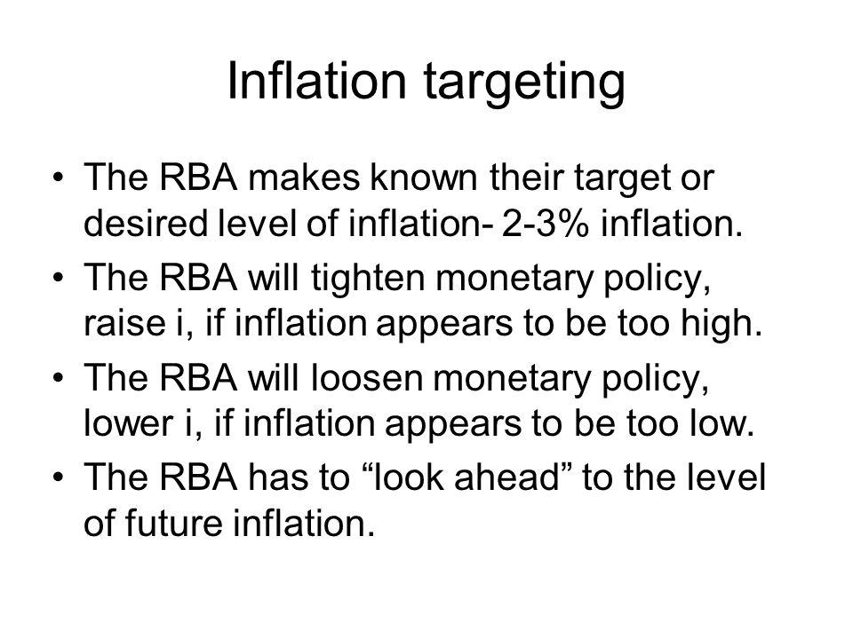 Inflation targeting The RBA makes known their target or desired level of inflation- 2-3% inflation.