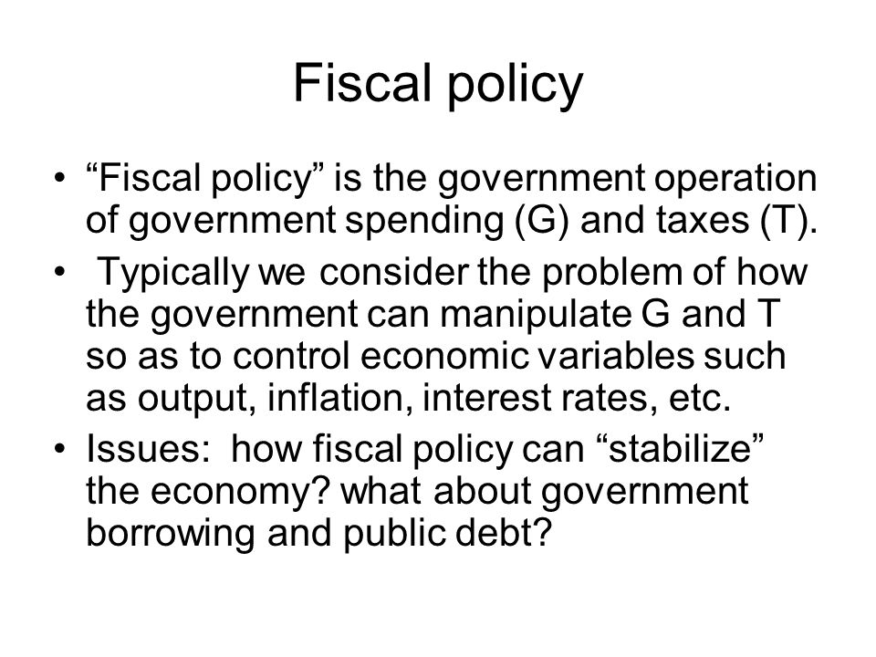 Fiscal policy Fiscal policy is the government operation of government spending (G) and taxes (T).