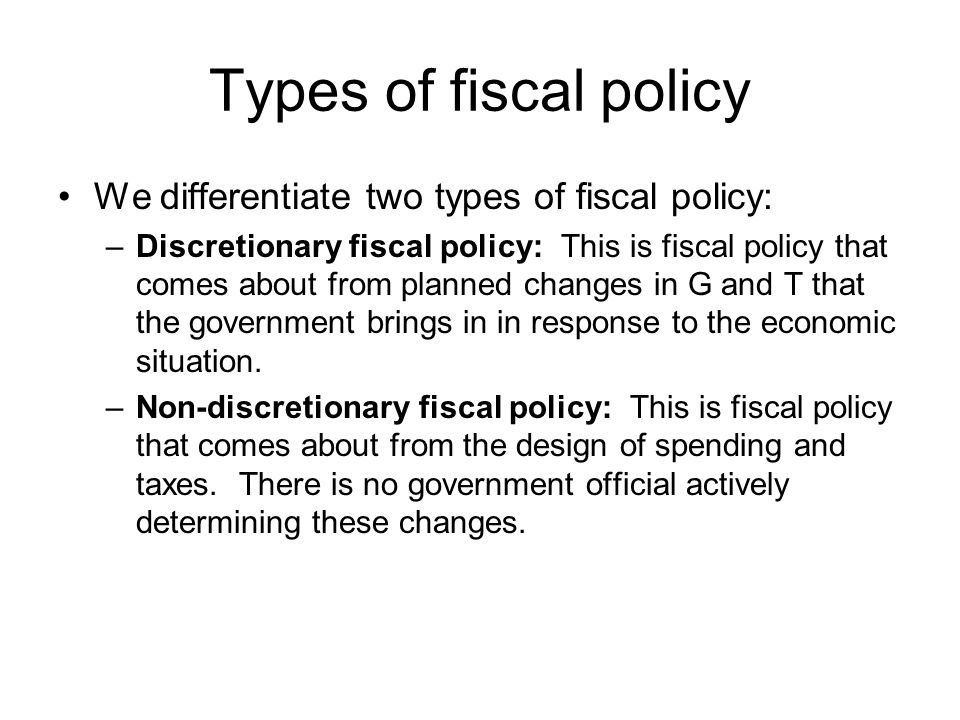 Types of fiscal policy We differentiate two types of fiscal policy: