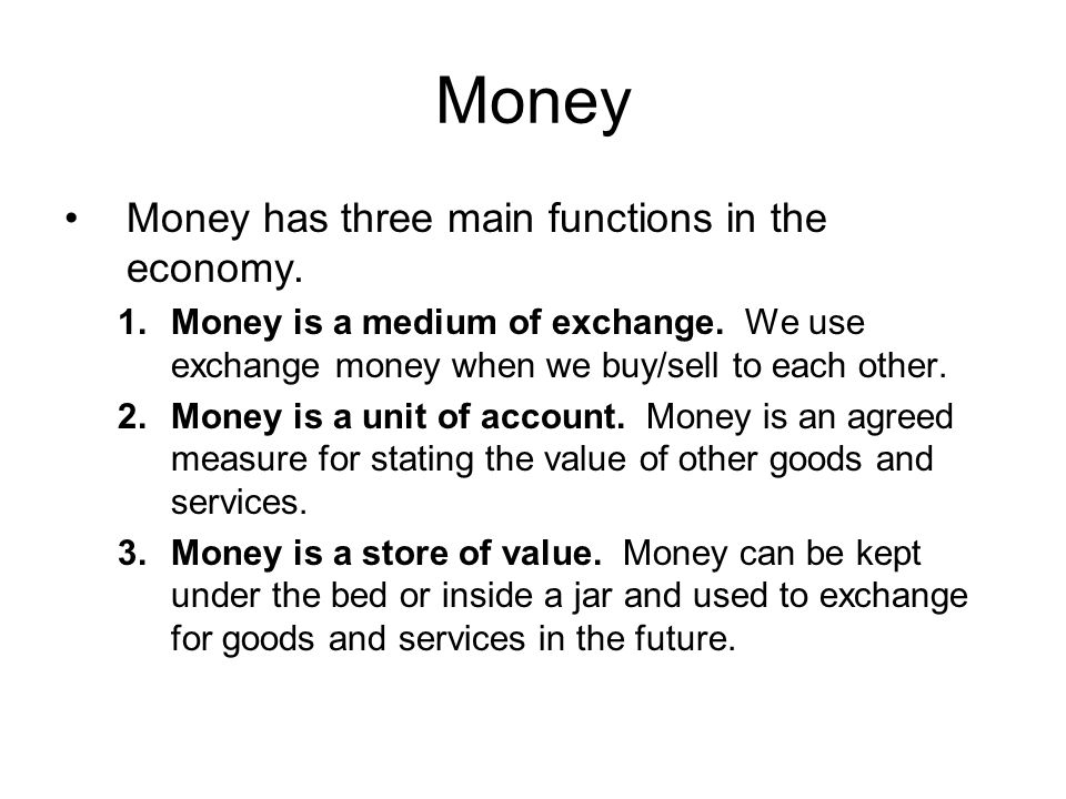 Money Money has three main functions in the economy.