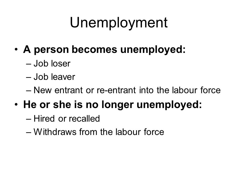 Unemployment A person becomes unemployed: