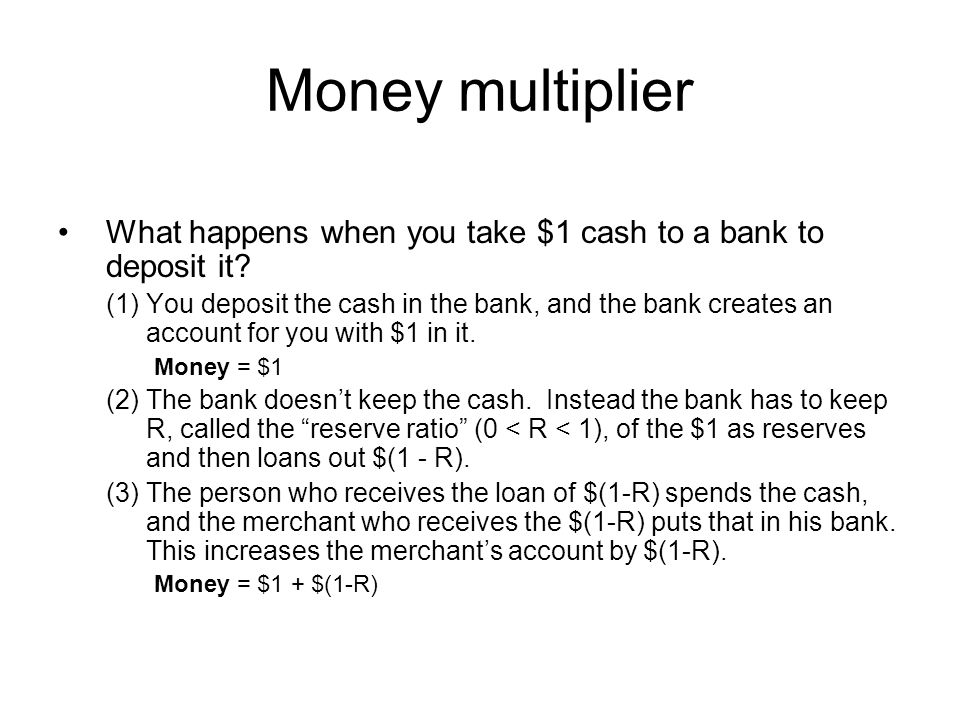 Money multiplier What happens when you take $1 cash to a bank to deposit it