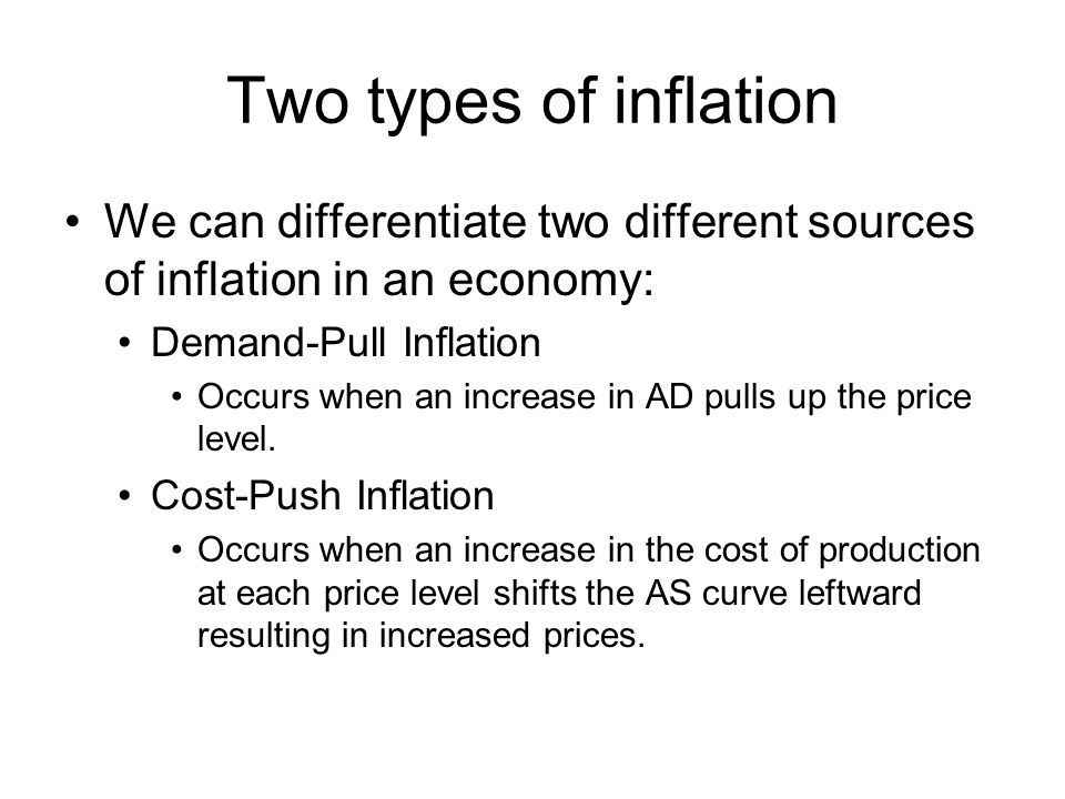 Two types of inflation We can differentiate two different sources of inflation in an economy: Demand-Pull Inflation.