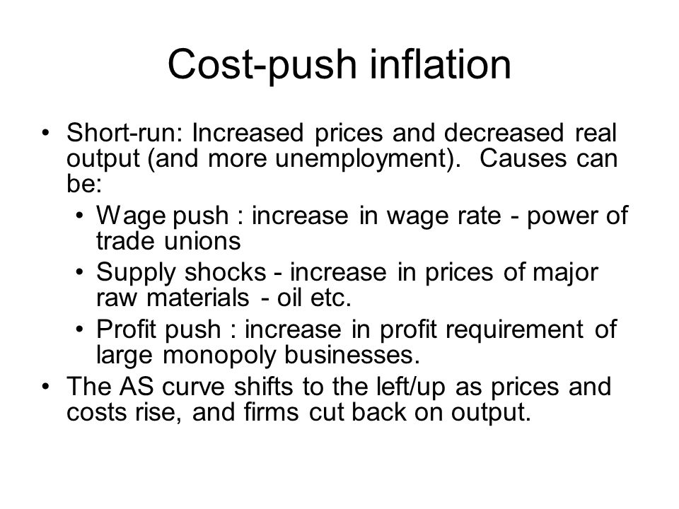 Cost-push inflation Short-run: Increased prices and decreased real output (and more unemployment). Causes can be: