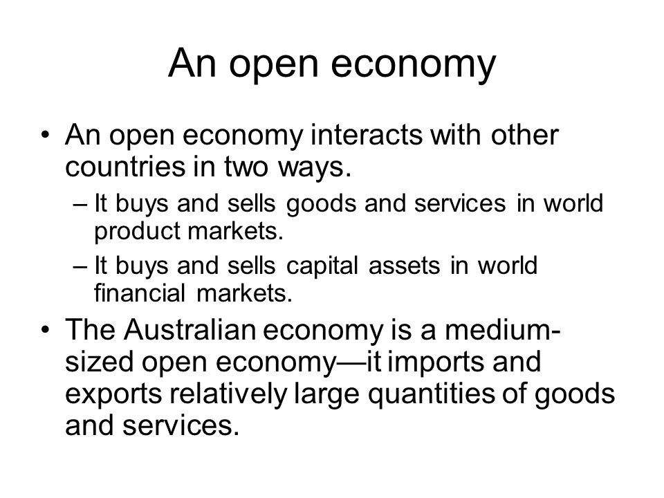 An open economy An open economy interacts with other countries in two ways. It buys and sells goods and services in world product markets.