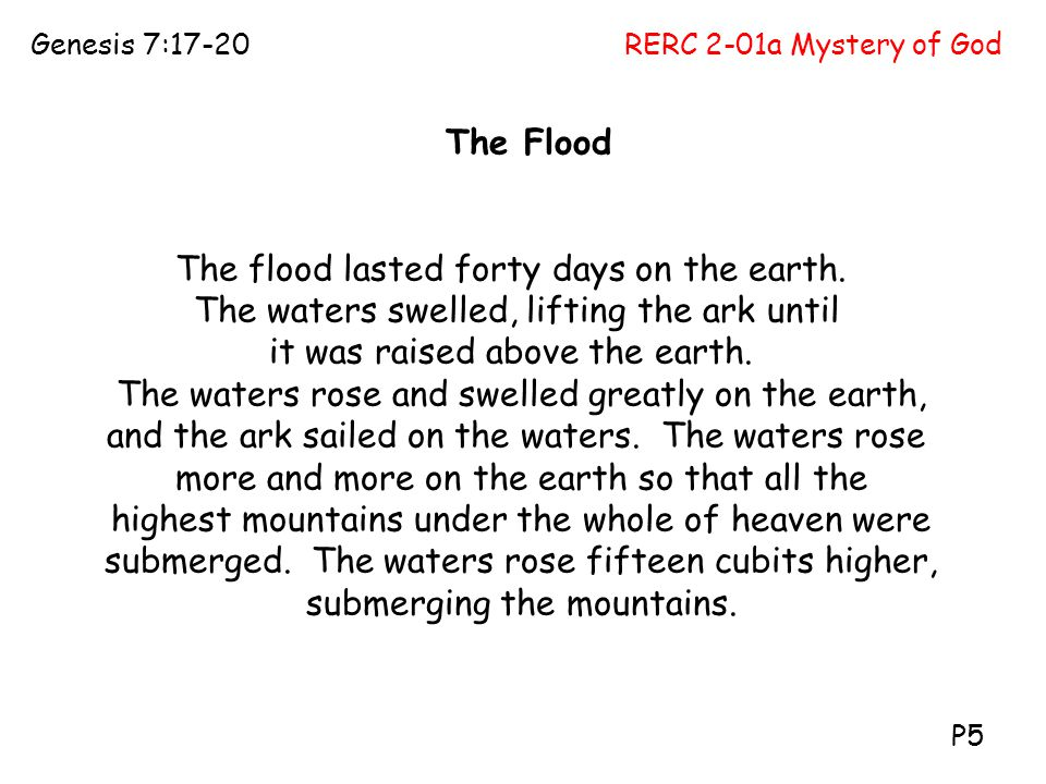 The flood lasted forty days on the earth.