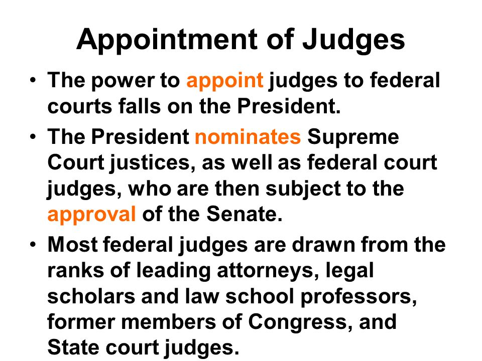 Appointment of Judges The power to appoint judges to federal courts falls on the President.