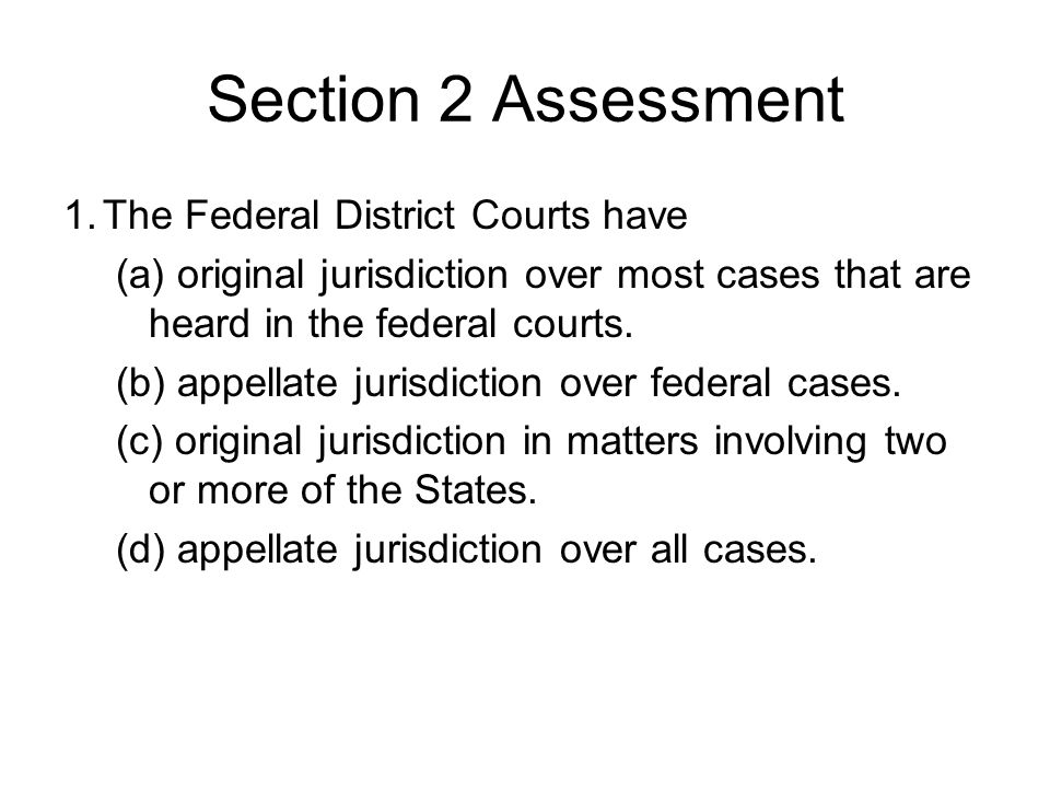 Section 2 Assessment 1. The Federal District Courts have