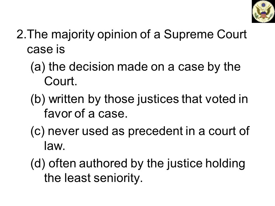 2. The majority opinion of a Supreme Court case is