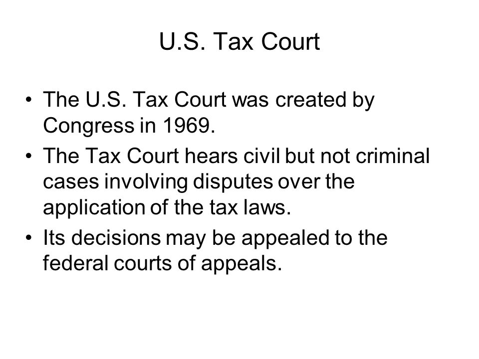U.S. Tax Court The U.S. Tax Court was created by Congress in 1969.