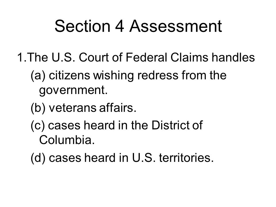 Section 4 Assessment 1. The U.S. Court of Federal Claims handles