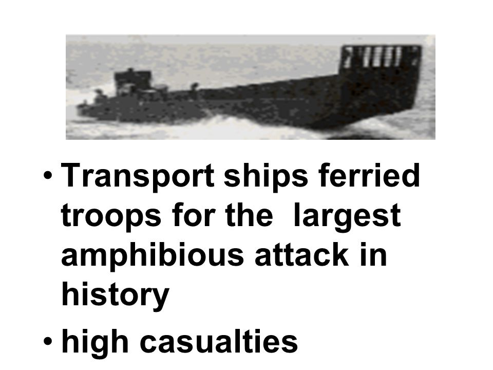 Transport ships ferried troops for the largest amphibious attack in history