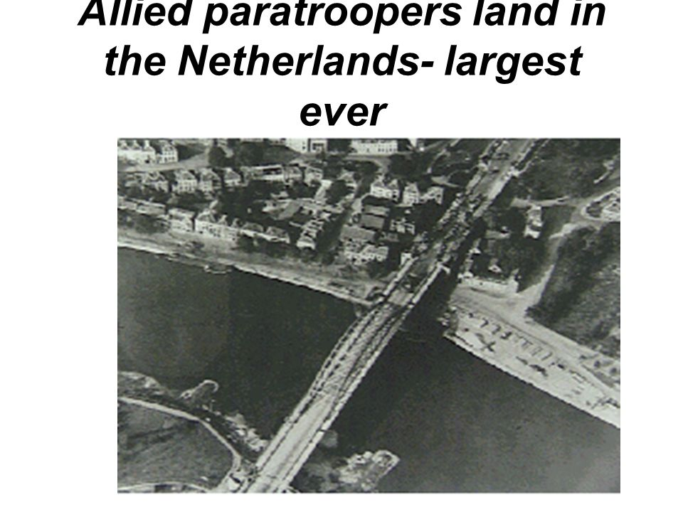 Allied paratroopers land in the Netherlands- largest ever