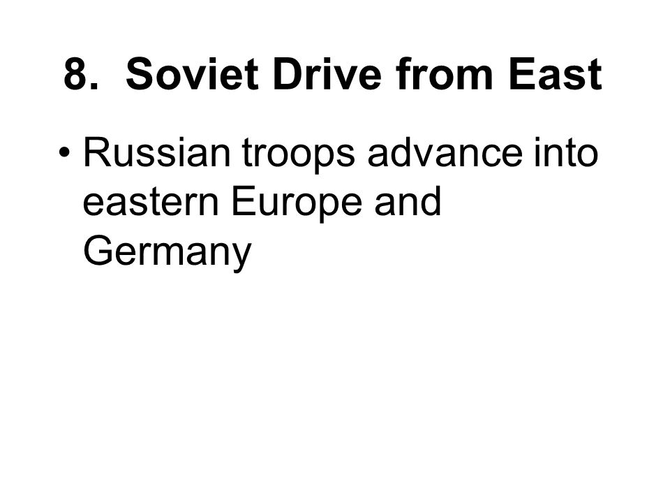 8. Soviet Drive from East Russian troops advance into eastern Europe and Germany