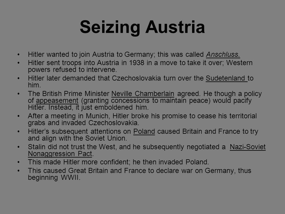 Seizing Austria Hitler wanted to join Austria to Germany; this was called Anschluss.