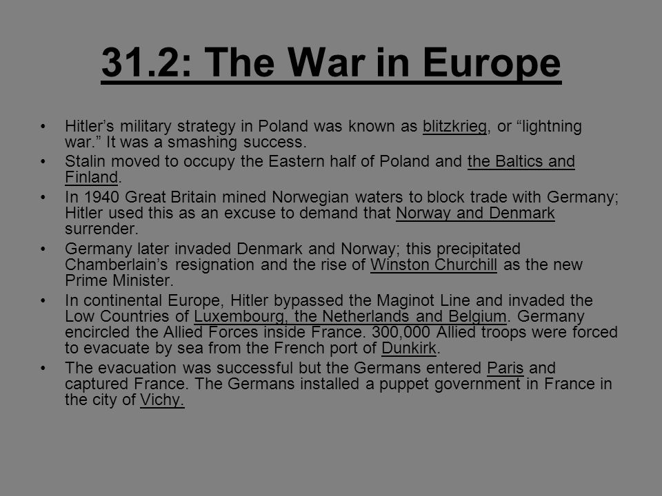 31.2: The War in Europe Hitler's military strategy in Poland was known as blitzkrieg, or lightning war. It was a smashing success.