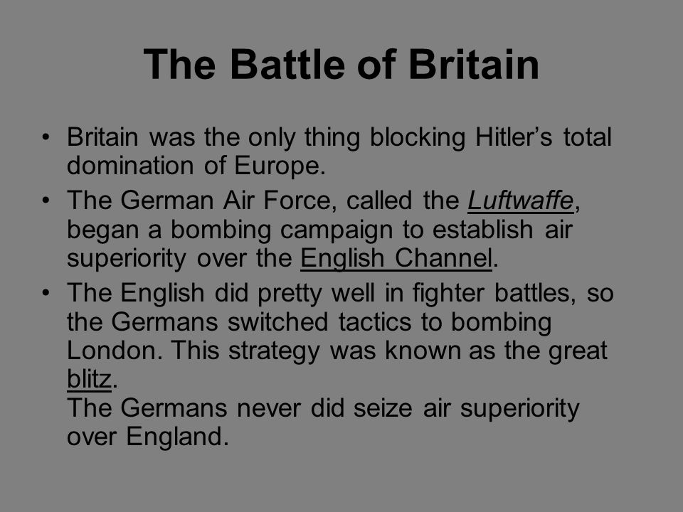 The Battle of Britain Britain was the only thing blocking Hitler's total domination of Europe.