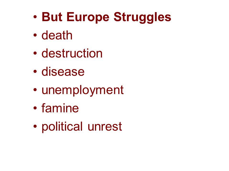 But Europe Struggles death destruction disease unemployment famine political unrest