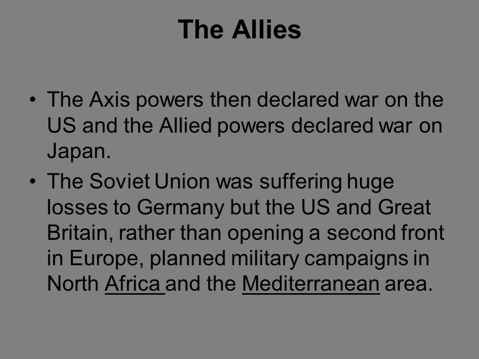 The Allies The Axis powers then declared war on the US and the Allied powers declared war on Japan.