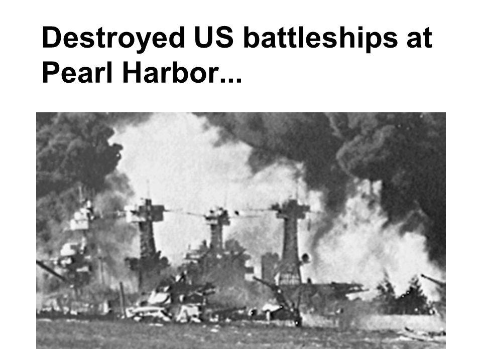 Destroyed US battleships at Pearl Harbor...