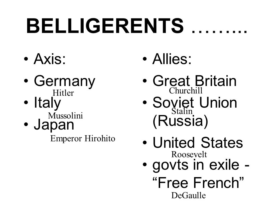 BELLIGERENTS ……... Axis: Germany Italy Japan Allies: Great Britain