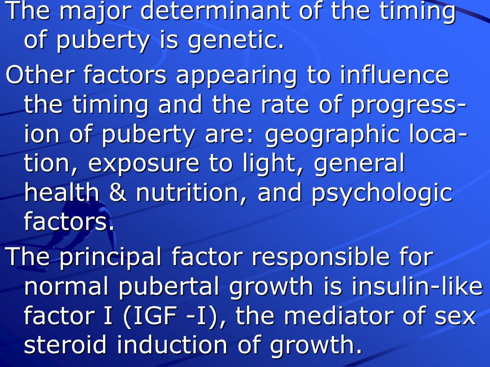 The major determinant of the timing of puberty is genetic.