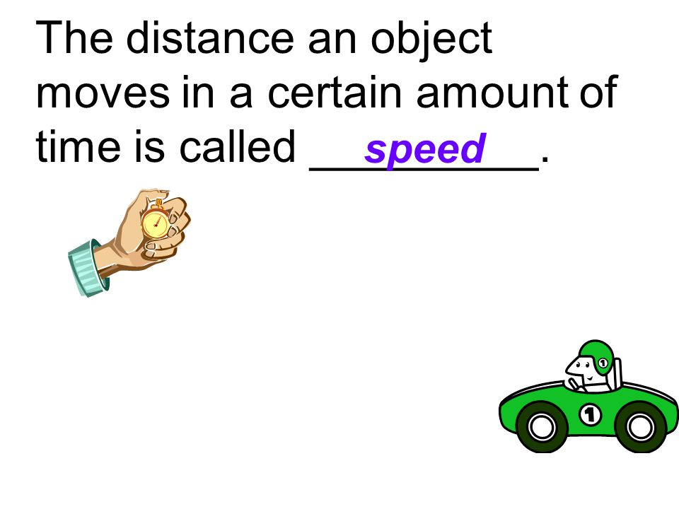The distance an object moves in a certain amount of time is called _________.