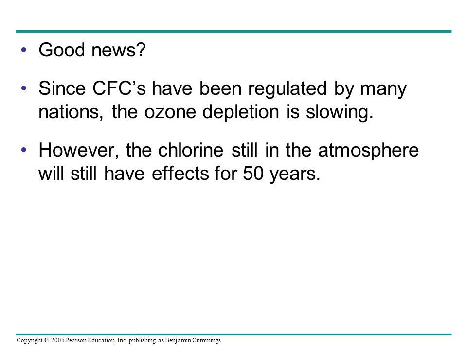 Good news Since CFC's have been regulated by many nations, the ozone depletion is slowing.