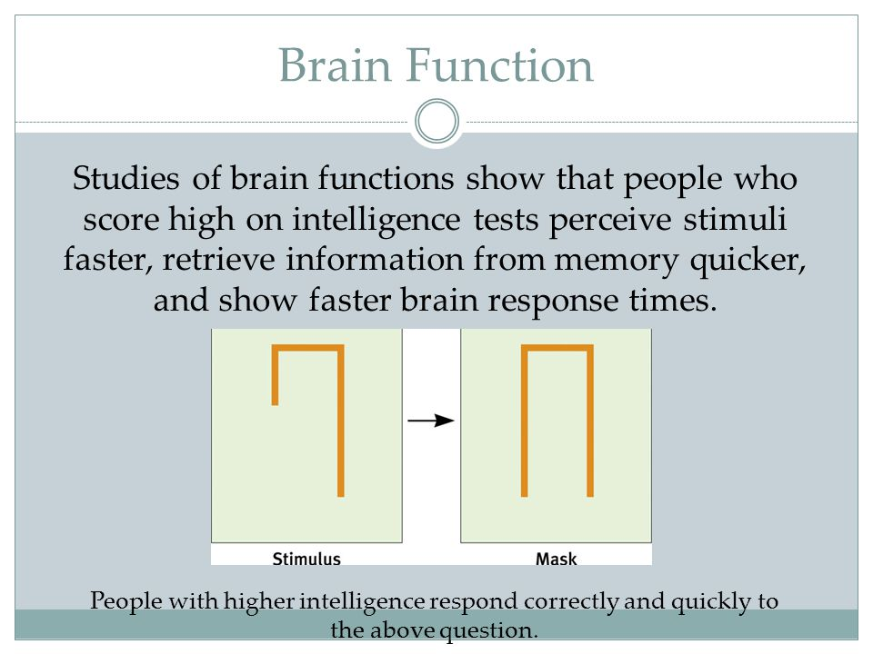 People with higher intelligence respond correctly and quickly to