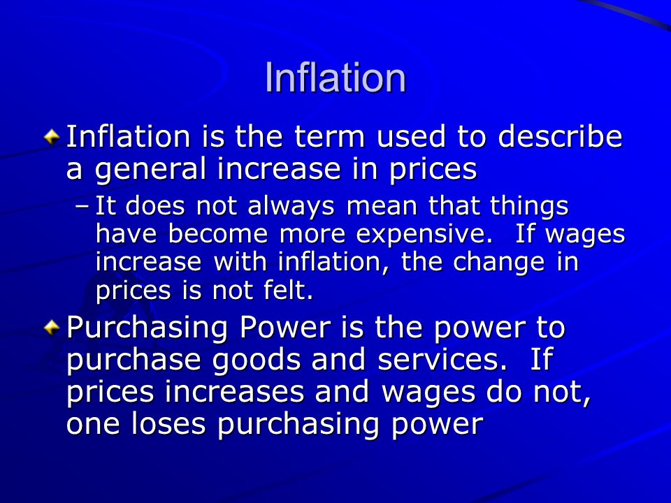 Inflation Inflation is the term used to describe a general increase in prices.
