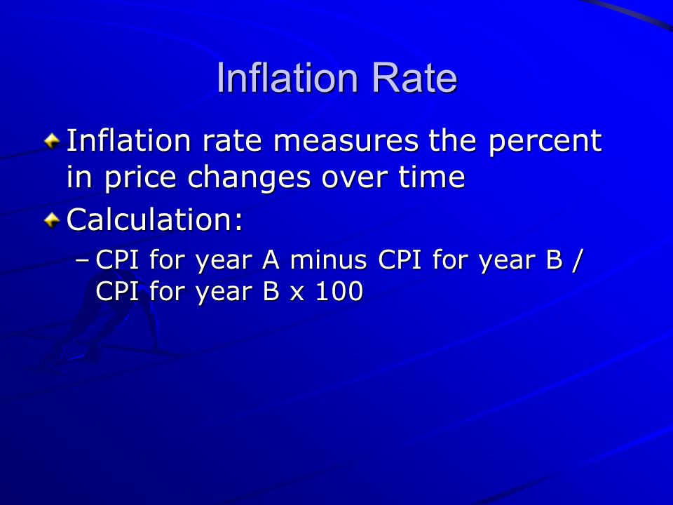 Inflation Rate Inflation rate measures the percent in price changes over time. Calculation: