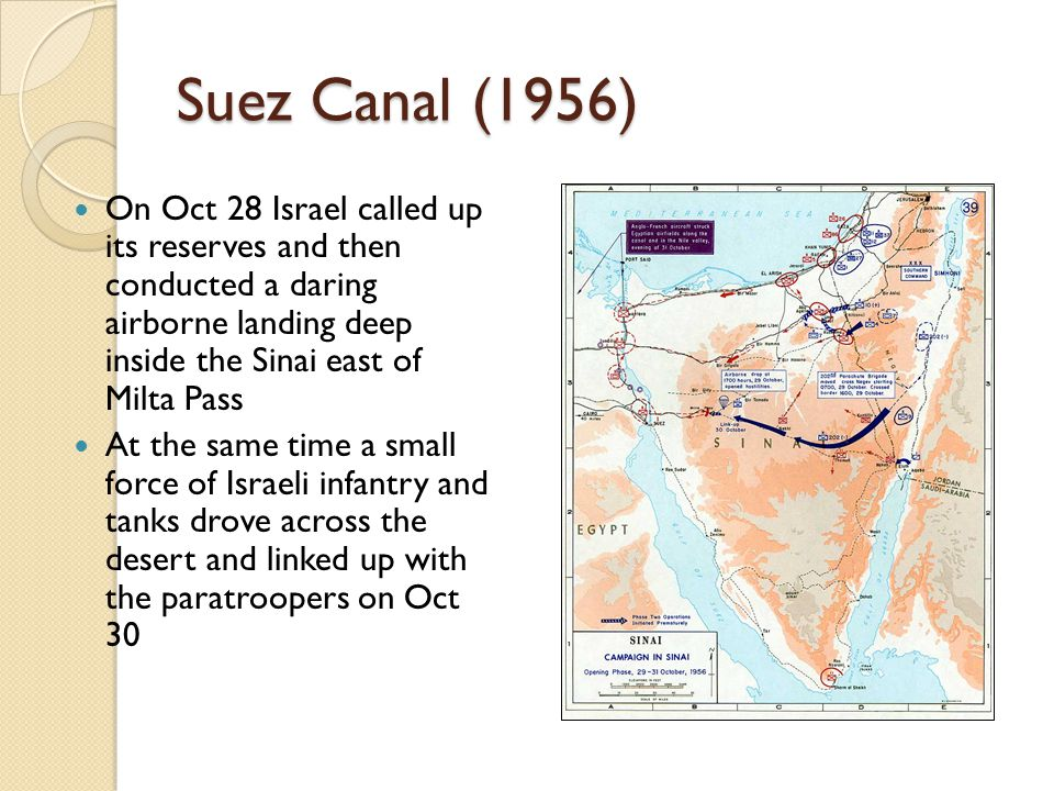 Suez Canal (1956) On Oct 28 Israel called up its reserves and then conducted a daring airborne landing deep inside the Sinai east of Milta Pass.