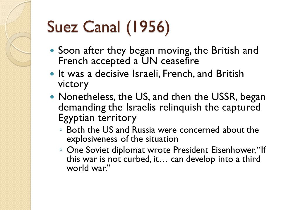 Suez Canal (1956) Soon after they began moving, the British and French accepted a UN ceasefire.