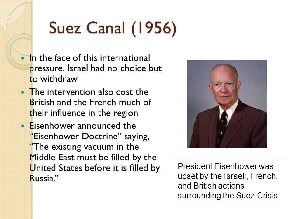 Suez Canal (1956) In the face of this international pressure, Israel had no choice but to withdraw.