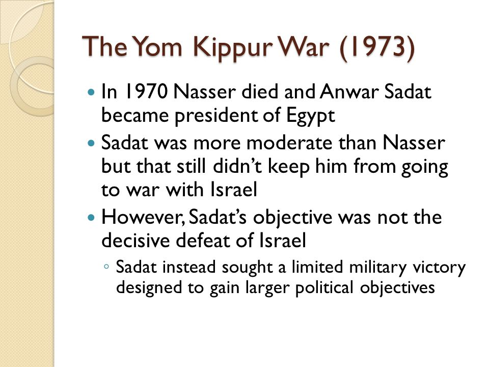 The Yom Kippur War (1973) In 1970 Nasser died and Anwar Sadat became president of Egypt.